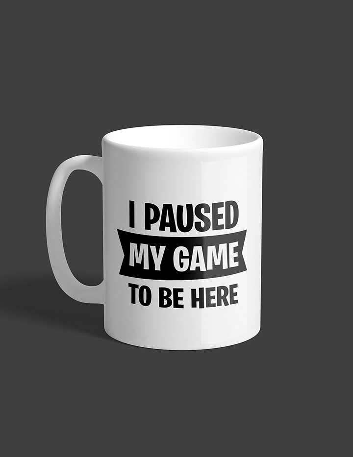 I paused my game to be here coffee mug